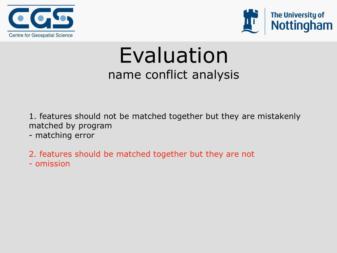 Evaluation name conflict analysis 1. features should not be matched together but they are mistakenly matched by program - matching error 2. features s