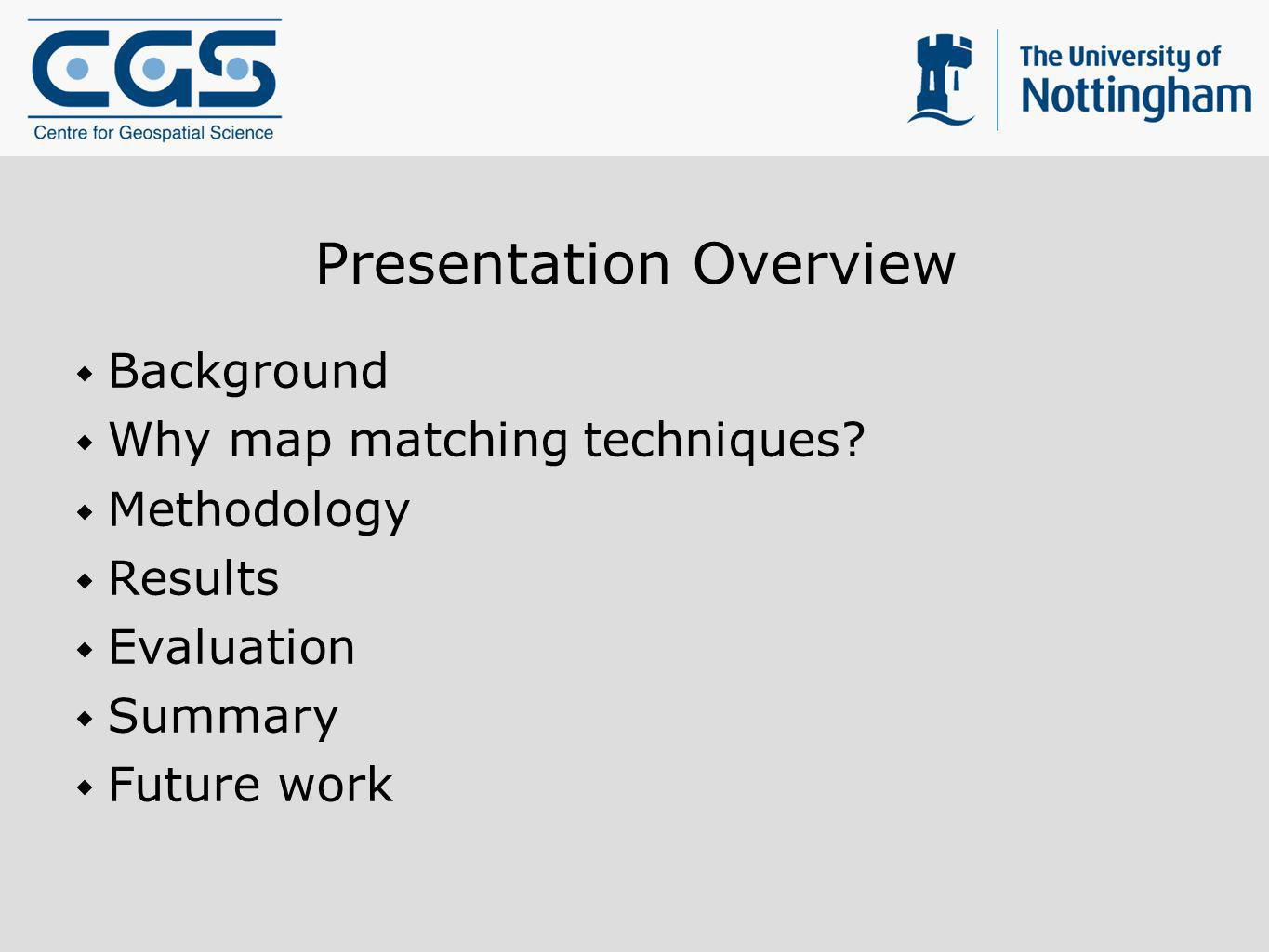 Presentation Overview Background Why map matching techniques? Methodology Results Evaluation Summary Future work