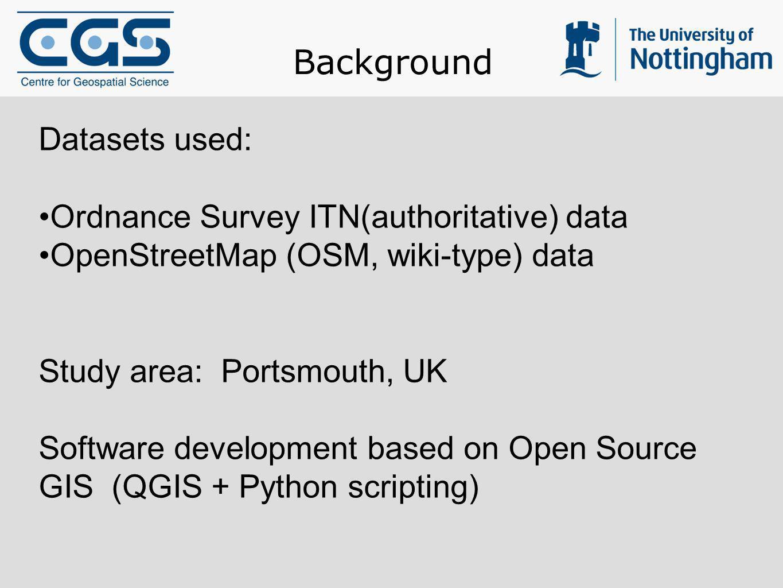 Background Datasets used: Ordnance Survey ITN(authoritative) data OpenStreetMap (OSM, wiki-type) data Study area: Portsmouth, UK Software development