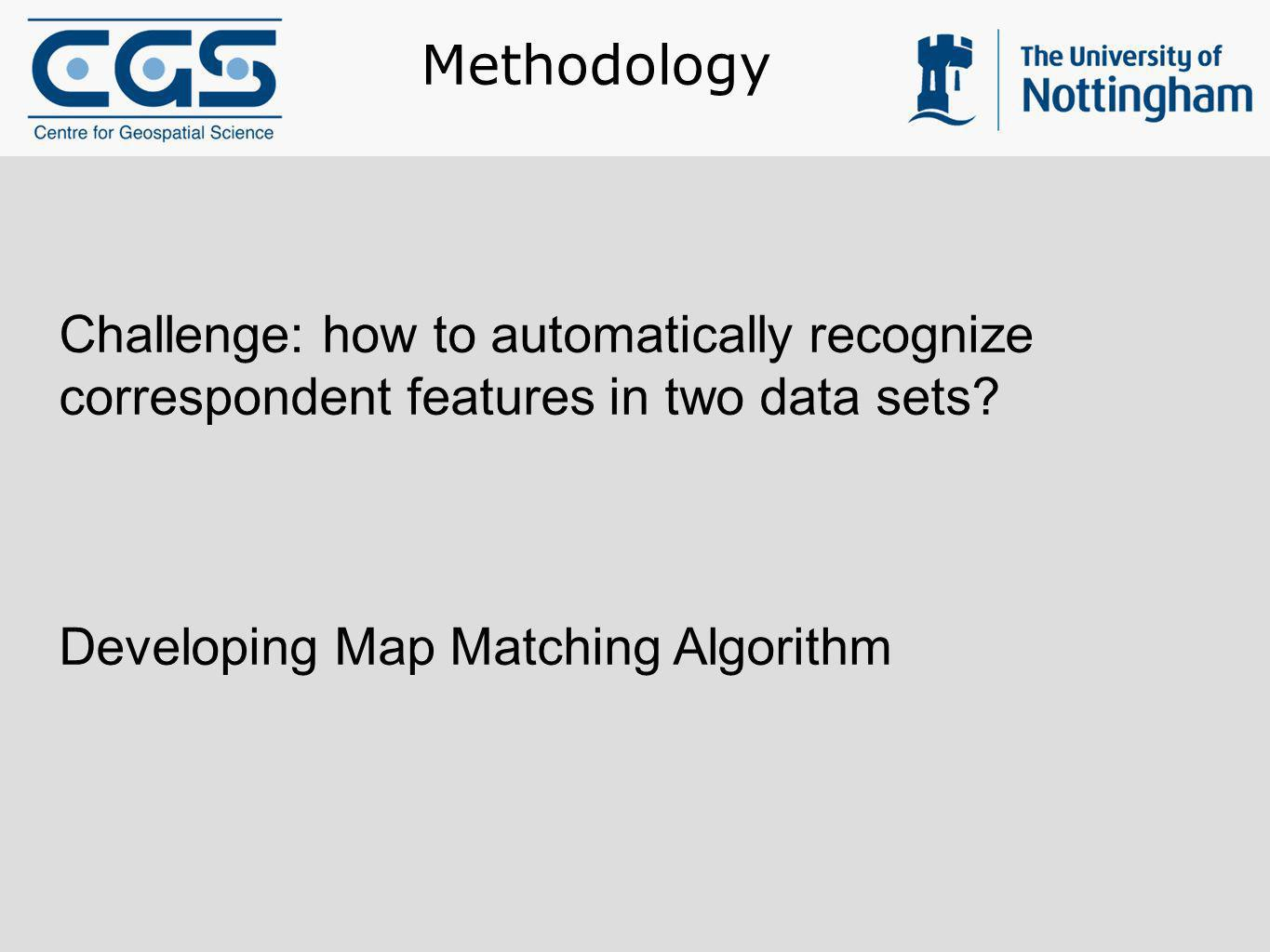 Challenge: how to automatically recognize correspondent features in two data sets? Developing Map Matching Algorithm Methodology