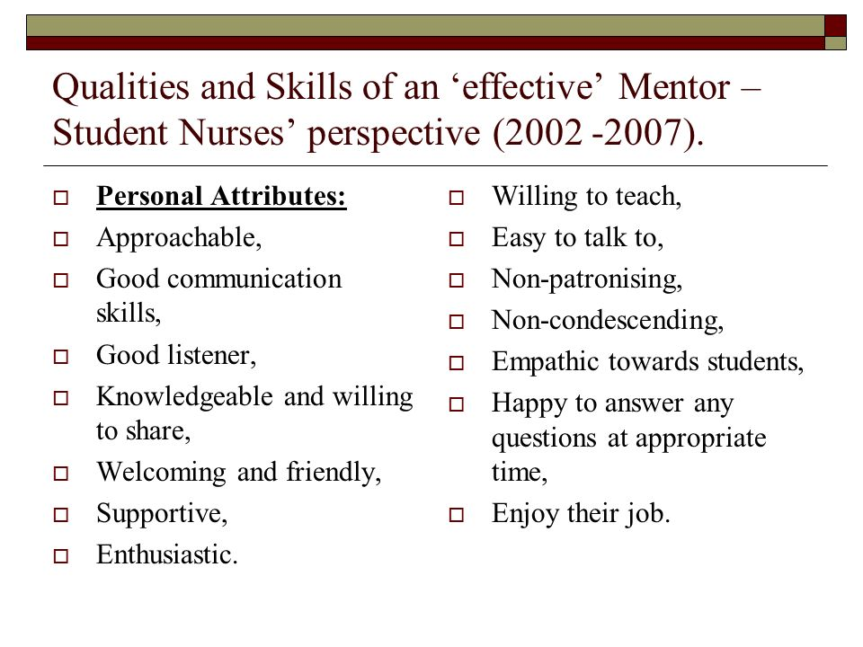 Qualities and Skills of an effective Mentor – Student Nurses perspective.