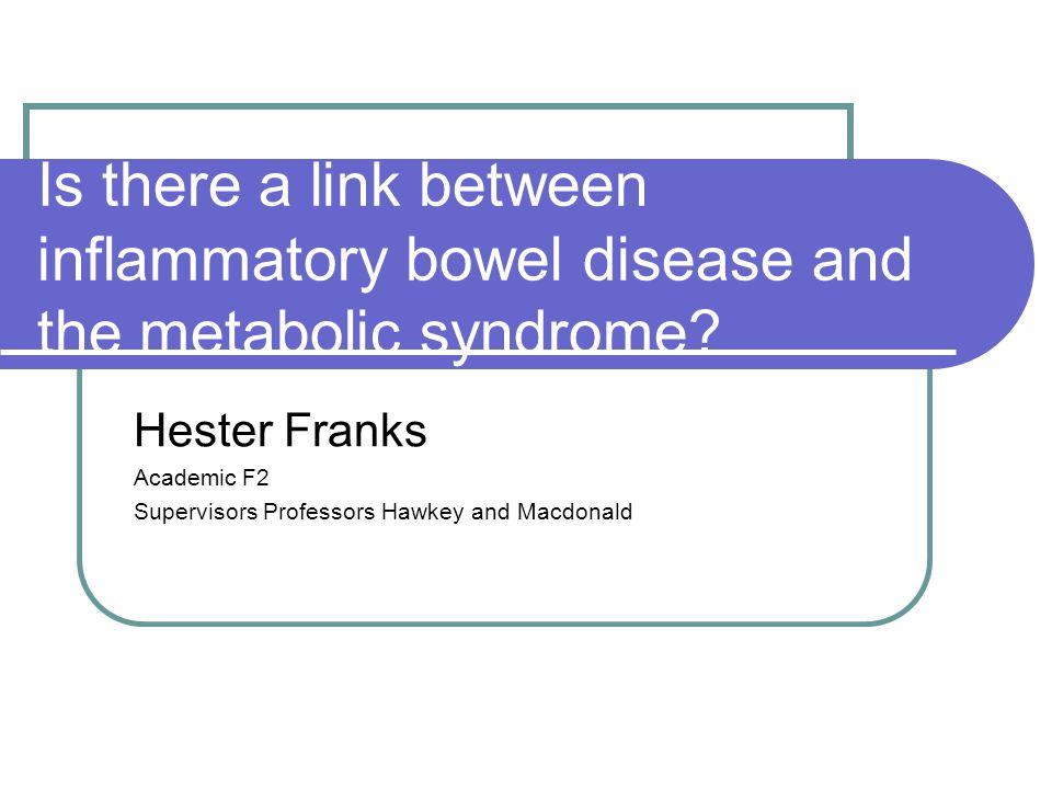 Is there a link between inflammatory bowel disease and the metabolic syndrome.