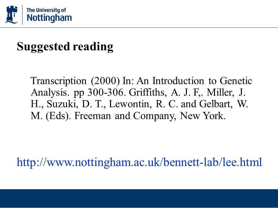 Suggested reading Transcription (2000) In: An Introduction to Genetic Analysis. pp 300-306. Griffiths, A. J. F,. Miller, J. H., Suzuki, D. T., Lewonti