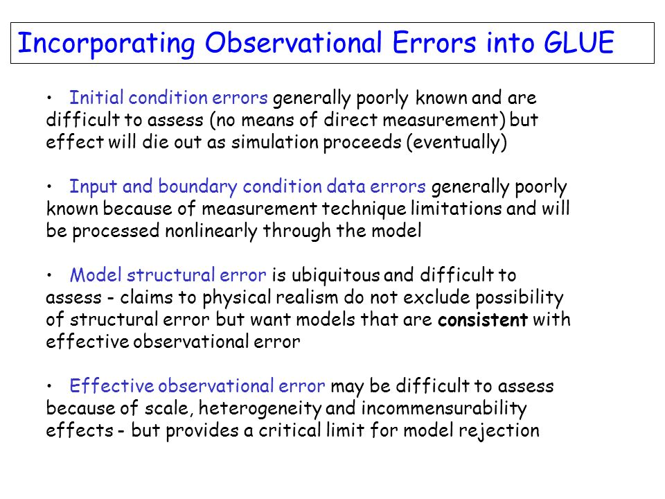 Incorporating Observational Errors into GLUE Initial condition errors generally poorly known and are difficult to assess (no means of direct measureme