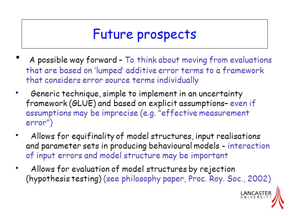 Future prospects A possible way forward – To think about moving from evaluations that are based on lumped additive error terms to a framework that con