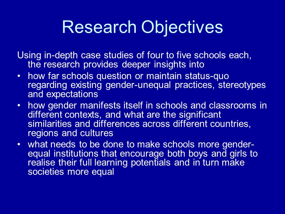 Research Objectives Using in-depth case studies of four to five schools each, the research provides deeper insights into how far schools question or m