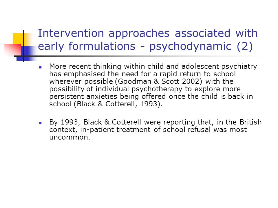 Intervention approaches associated with early formulations - psychodynamic (2) More recent thinking within child and adolescent psychiatry has emphasi