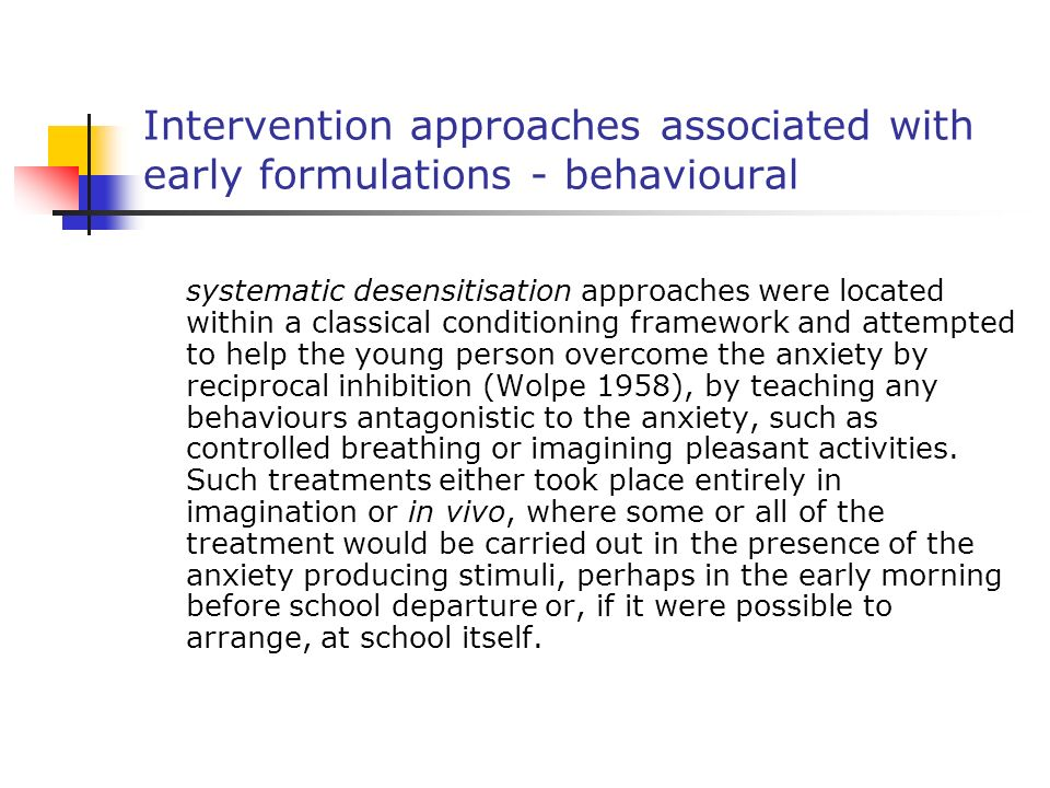 Intervention approaches associated with early formulations - behavioural systematic desensitisation approaches were located within a classical conditi