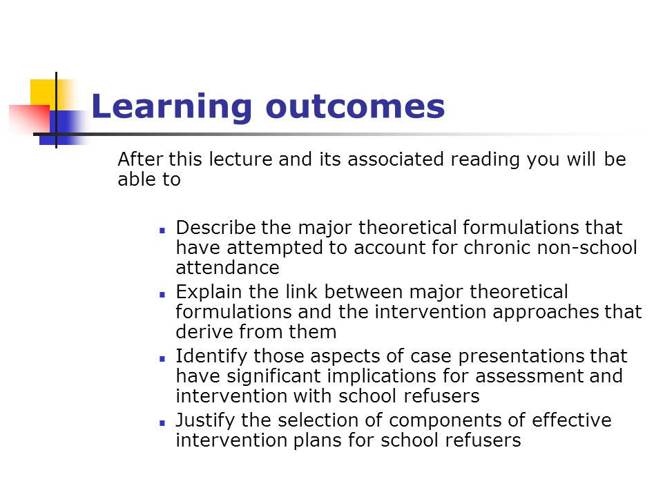 Learning outcomes After this lecture and its associated reading you will be able to Describe the major theoretical formulations that have attempted to
