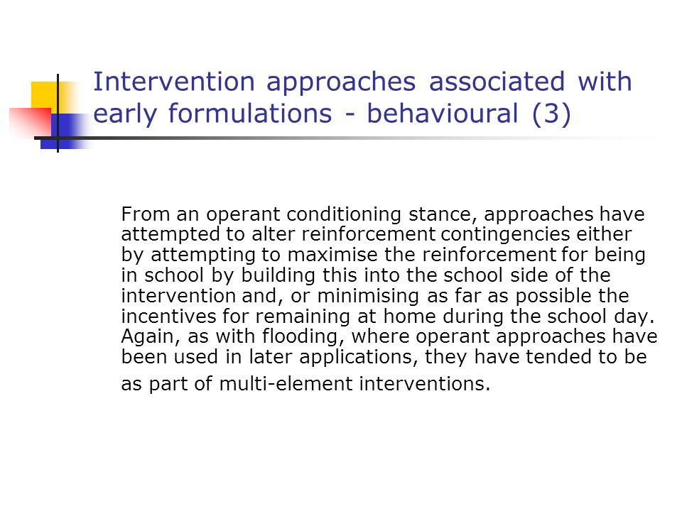 Intervention approaches associated with early formulations - behavioural (3) From an operant conditioning stance, approaches have attempted to alter r