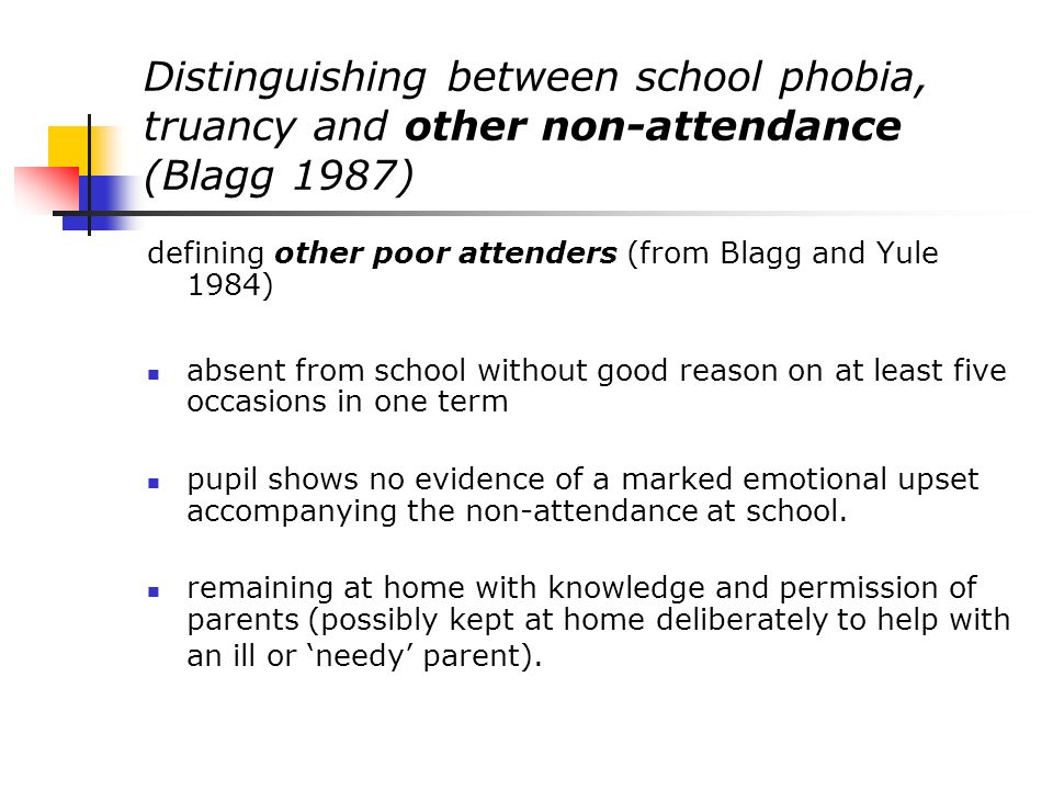 Epidemiological aspects of school refusal (Berg 1996) Boys and girls are equally affected There is no relationship to social class There is no relationship with intellectual or academic ability The youngest child in a family of several children is more likely to be affected Parents of school refusers are often older than would otherwise be expected