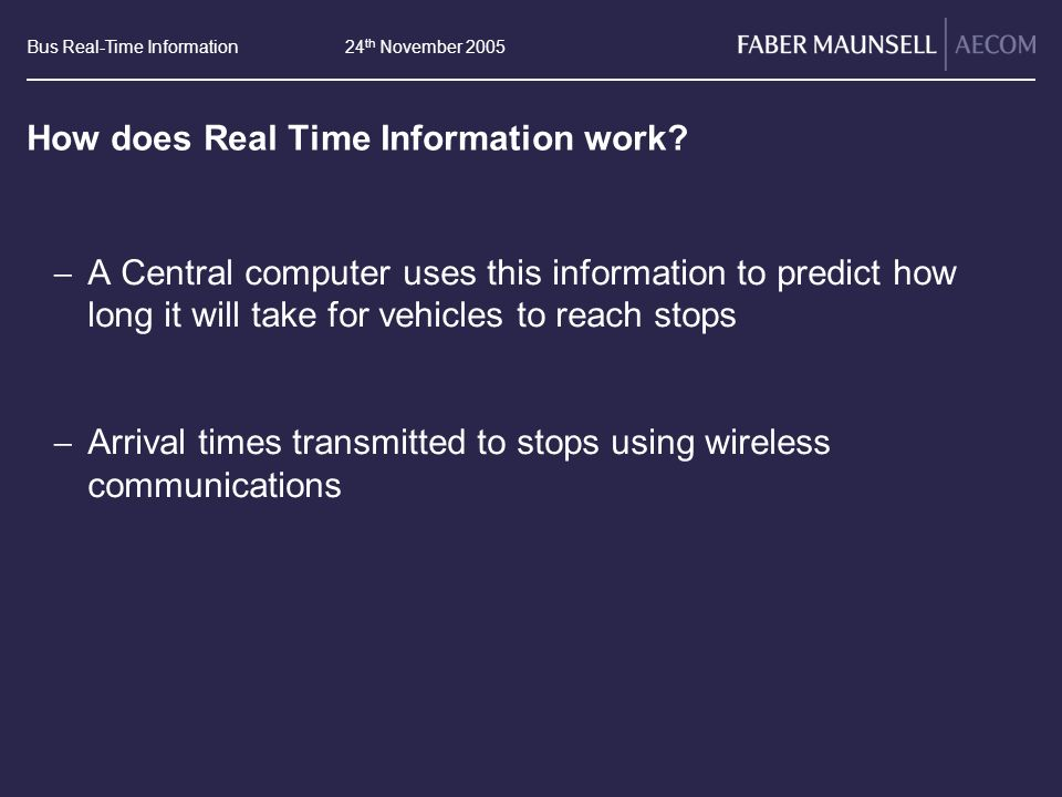 Bus Real-Time Information24 th November 2005 How does Real Time Information work.