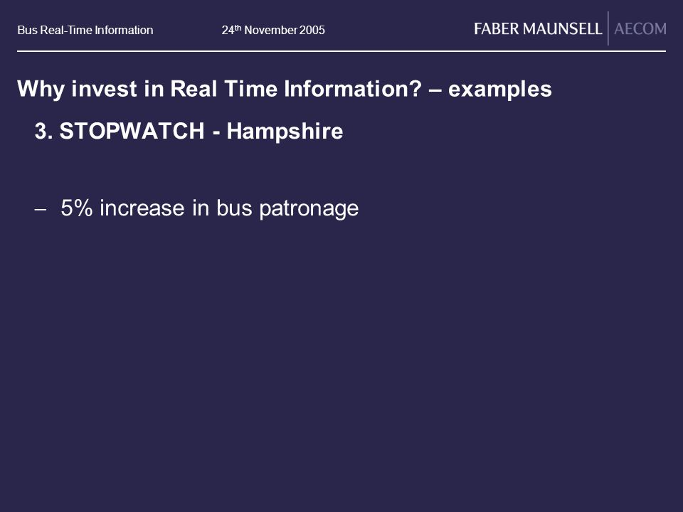 Bus Real-Time Information24 th November 2005 Why invest in Real Time Information.