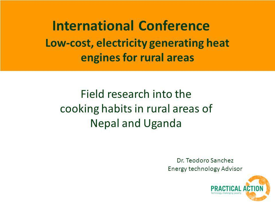 International Conference Low-cost, electricity generating heat engines for rural areas Dr. Teodoro Sanchez Energy technology Advisor Field research in