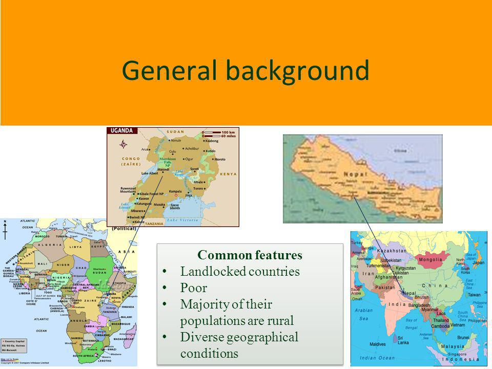 General background Common features Landlocked countries Poor Majority of their populations are rural Diverse geographical conditions Common features L