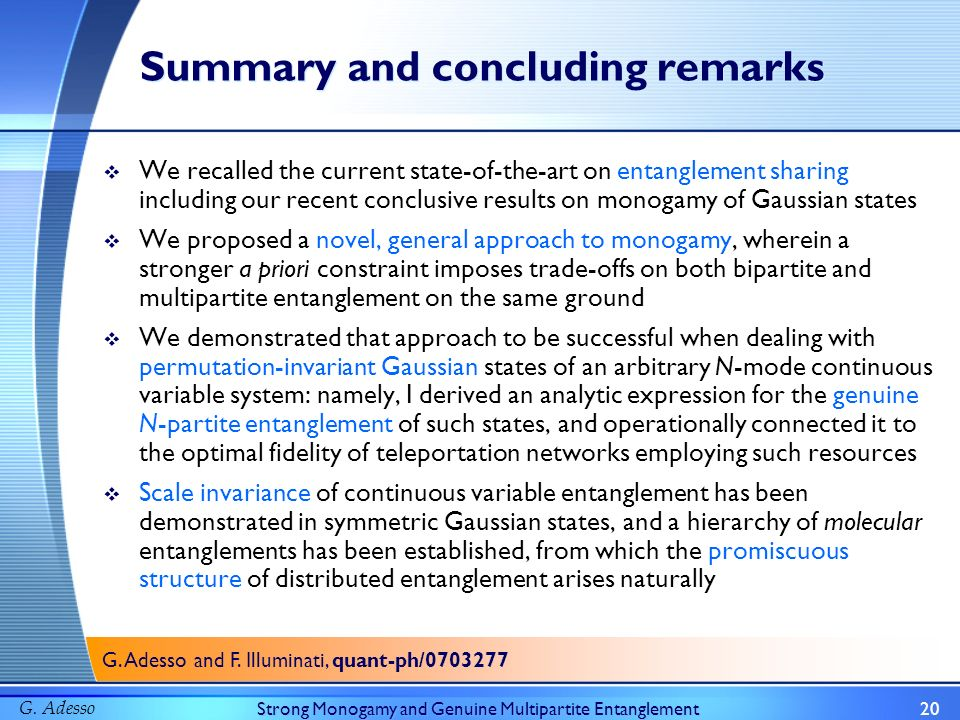 G. AdessoStrong Monogamy and Genuine Multipartite Entanglement20 Summary and concluding remarks We recalled the current state-of-the-art on entangleme