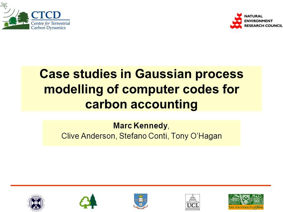 Talk Outline Centre for Terrestrial Carbon Dynamics Computer Models in CTCD Bayesian emulators Case Study 1: SPA Case Study 2: SDGVM