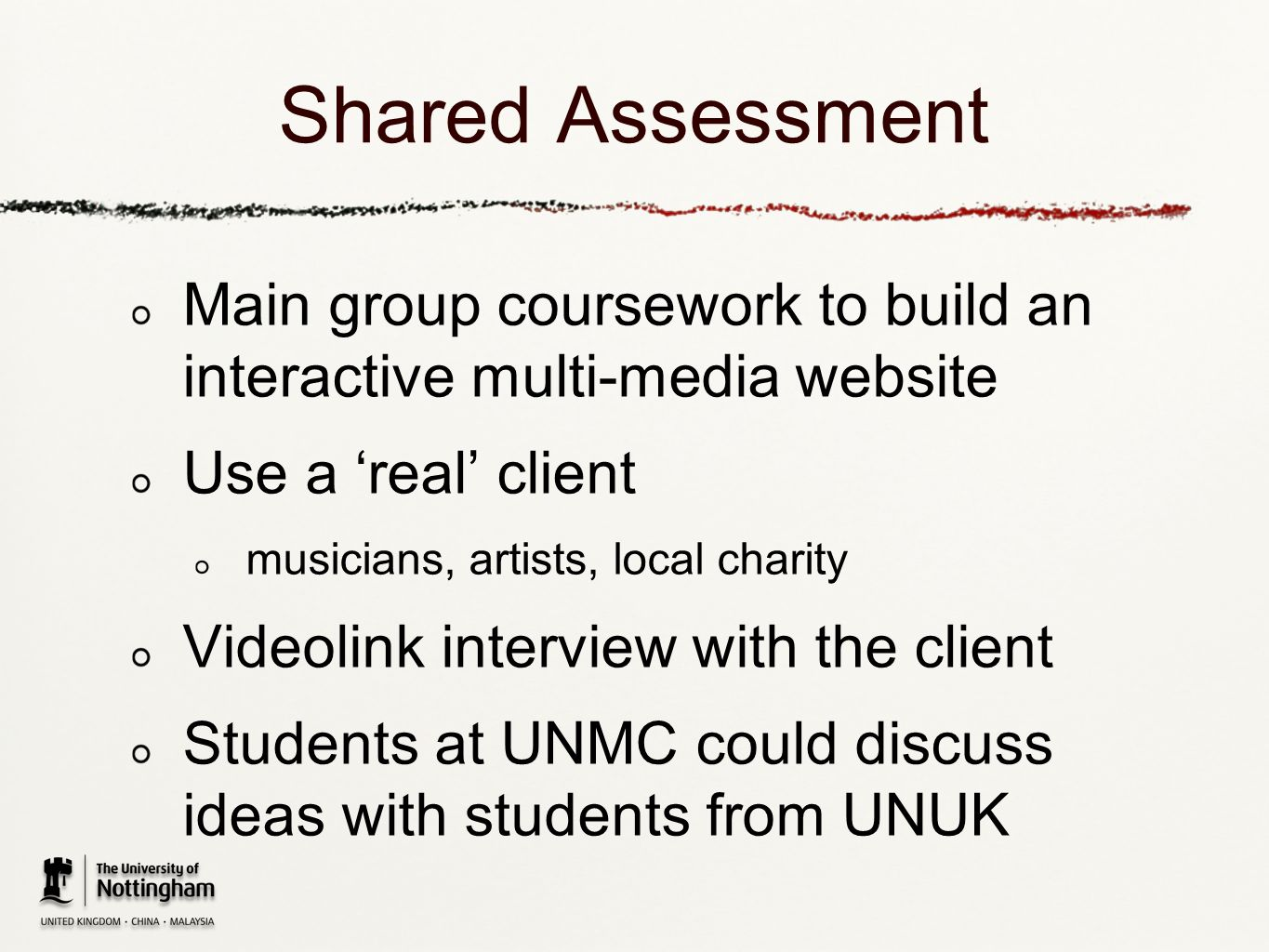 Shared Assessment Main group coursework to build an interactive multi-media website Use a real client musicians, artists, local charity Videolink inte