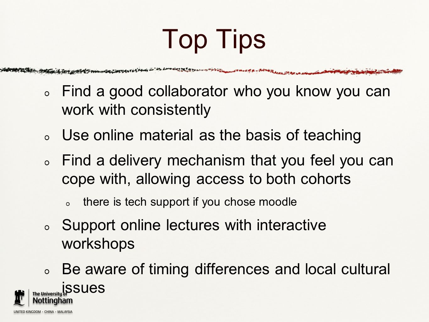 Top Tips Find a good collaborator who you know you can work with consistently Use online material as the basis of teaching Find a delivery mechanism t