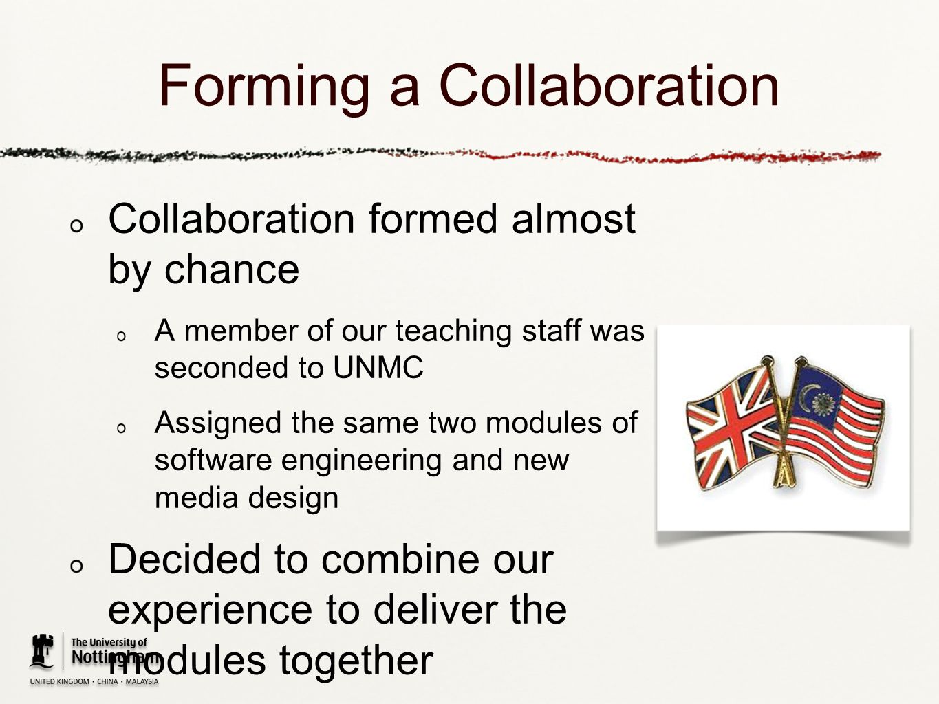 Top Tips Find a good collaborator who you know you can work with consistently Use online material as the basis of teaching Find a delivery mechanism that you feel you can cope with, allowing access to both cohorts there is tech support if you chose moodle Support online lectures with interactive workshops Be aware of timing differences and local cultural issues