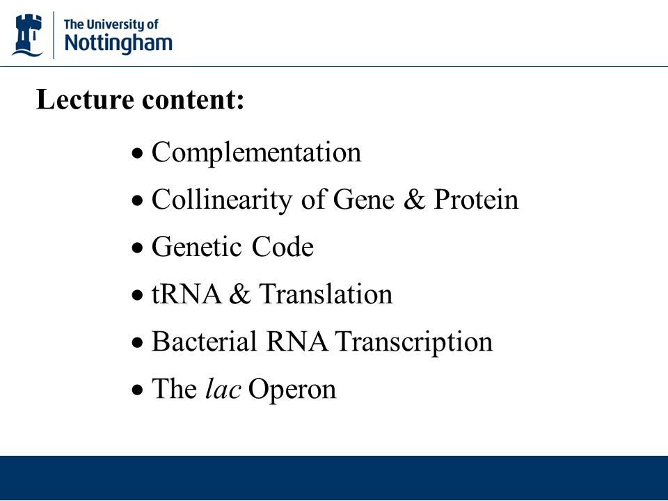 Lecture content: Complementation Collinearity of Gene & Protein Genetic Code tRNA & Translation Bacterial RNA Transcription The lac Operon