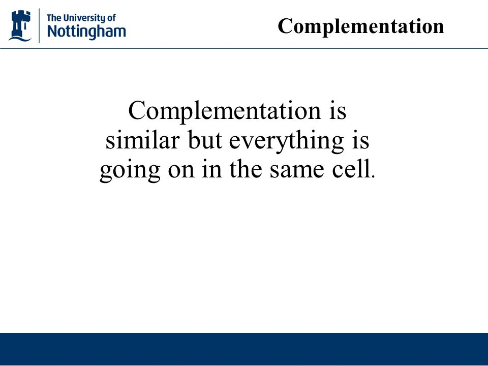 Complementation is similar but everything is going on in the same cell. Complementation