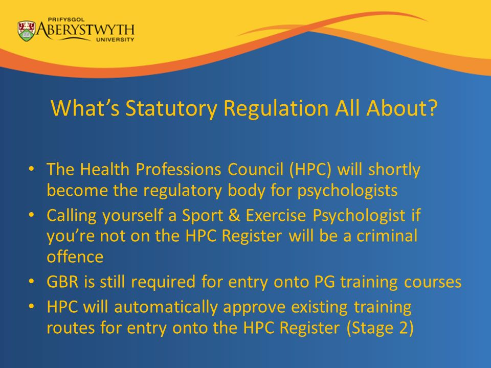 Whats Statutory Regulation All About? The Health Professions Council (HPC) will shortly become the regulatory body for psychologists Calling yourself