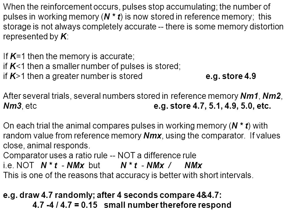 When the reinforcement occurs, pulses stop accumulating; the number of pulses in working memory (N * t) is now stored in reference memory; this storag