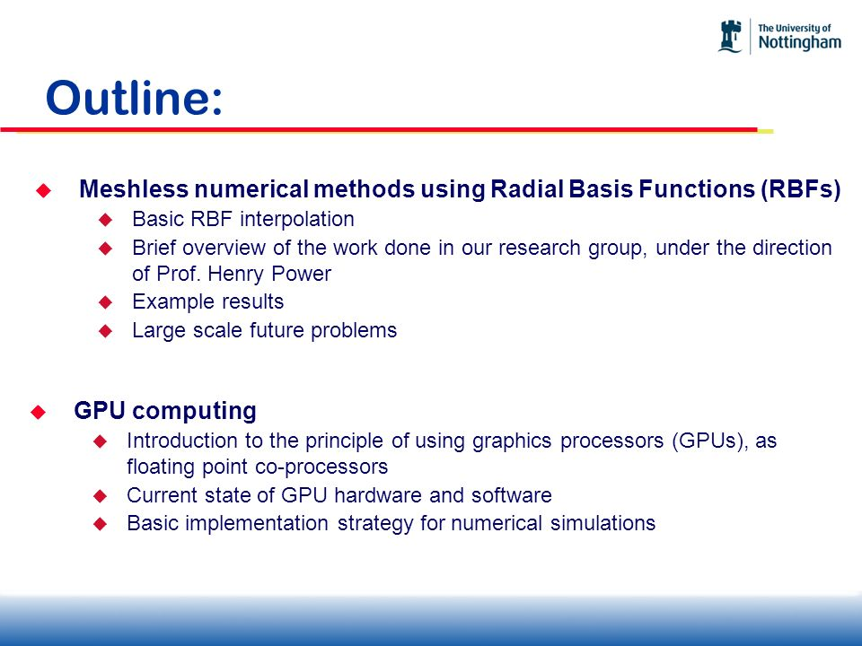 GPU Computing: GPU: Graphics Processing Unit Originally designed to accelerate floating-point heavy calculations in computer games eg.