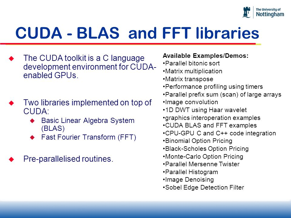 CUDA - BLAS and FFT libraries The CUDA toolkit is a C language development environment for CUDA- enabled GPUs. Two libraries implemented on top of CUD