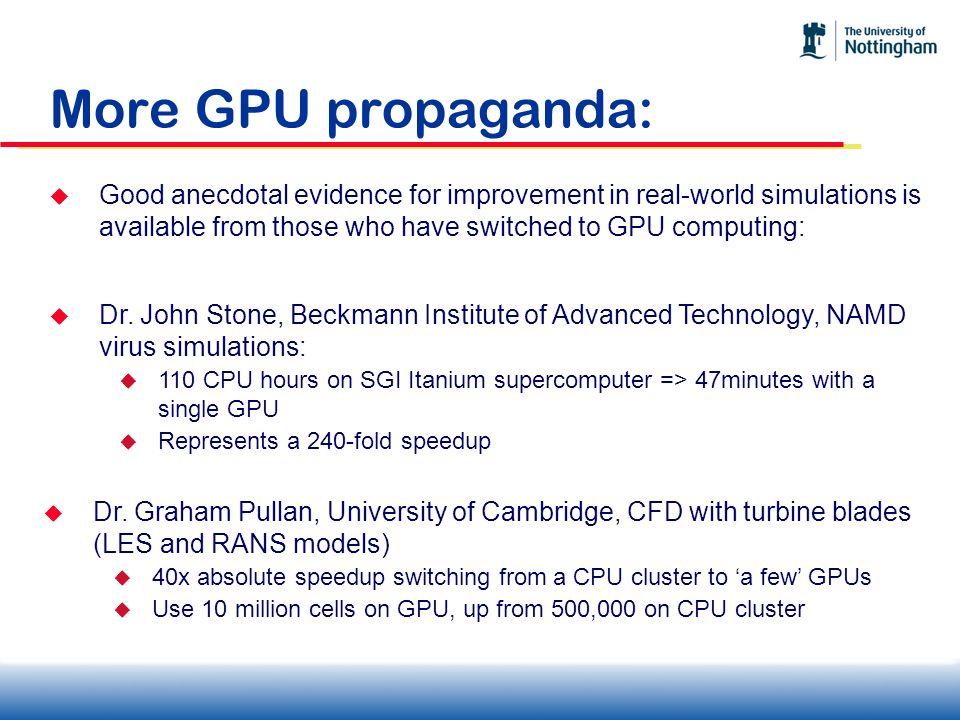 More GPU propaganda: Dr. John Stone, Beckmann Institute of Advanced Technology, NAMD virus simulations: 110 CPU hours on SGI Itanium supercomputer =>