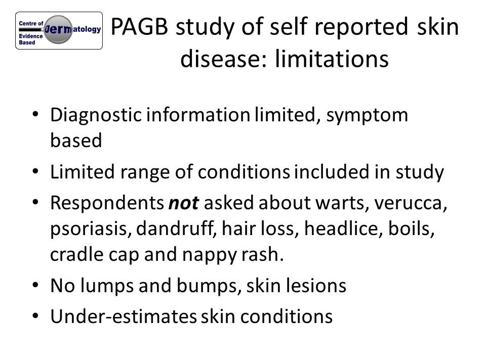 PAGB study of self reported skin disease: limitations Diagnostic information limited, symptom based Limited range of conditions included in study Resp