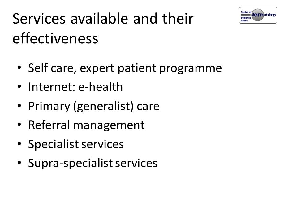 Services available and their effectiveness Self care, expert patient programme Internet: e-health Primary (generalist) care Referral management Specia