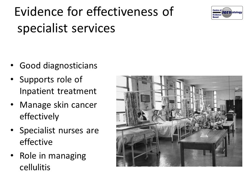 Evidence for effectiveness of specialist services Good diagnosticians Supports role of Inpatient treatment Manage skin cancer effectively Specialist n