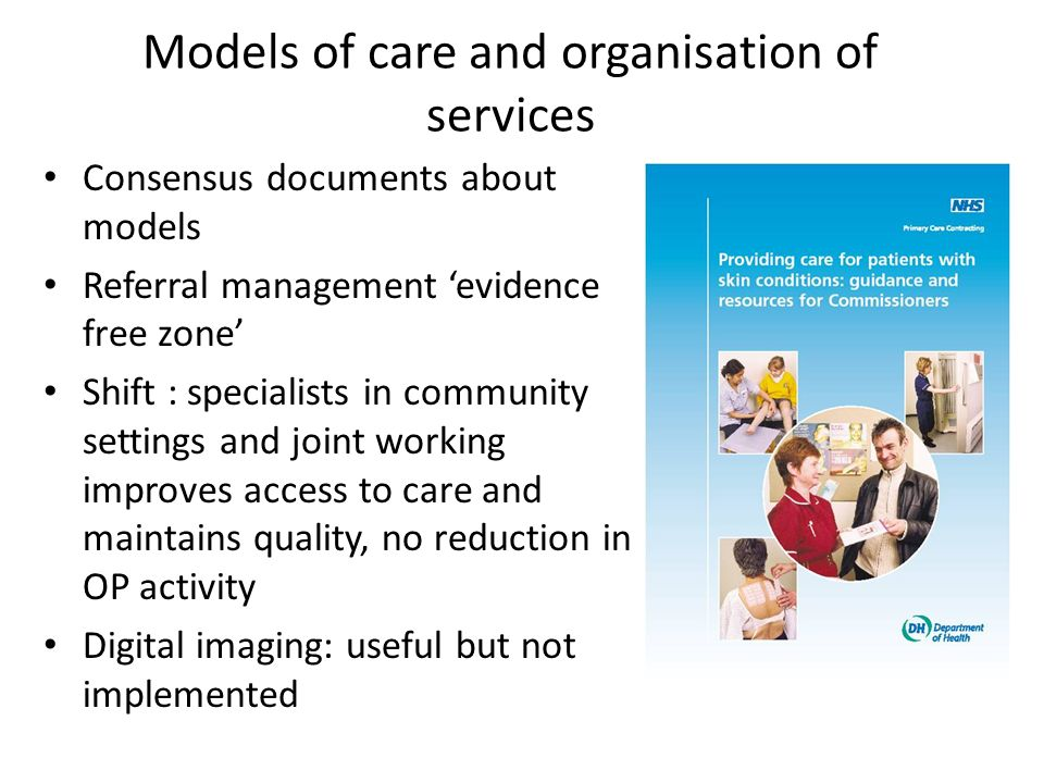 Models of care and organisation of services Consensus documents about models Referral management evidence free zone Shift : specialists in community s