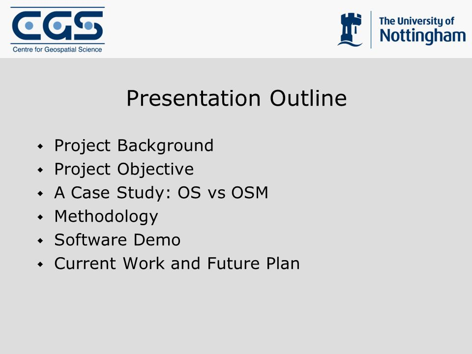 Presentation Outline Project Background Project Objective A Case Study: OS vs OSM Methodology Software Demo Current Work and Future Plan