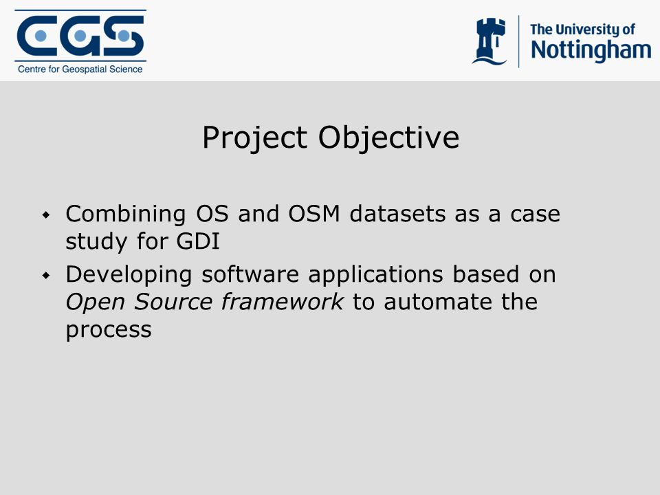 Project Objective Combining OS and OSM datasets as a case study for GDI Developing software applications based on Open Source framework to automate the process