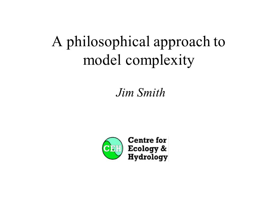 A philosophical approach to model complexity Jim Smith