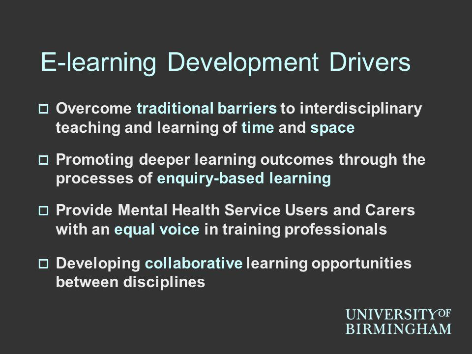 E-learning Development Drivers Overcome traditional barriers to interdisciplinary teaching and learning of time and space Promoting deeper learning ou