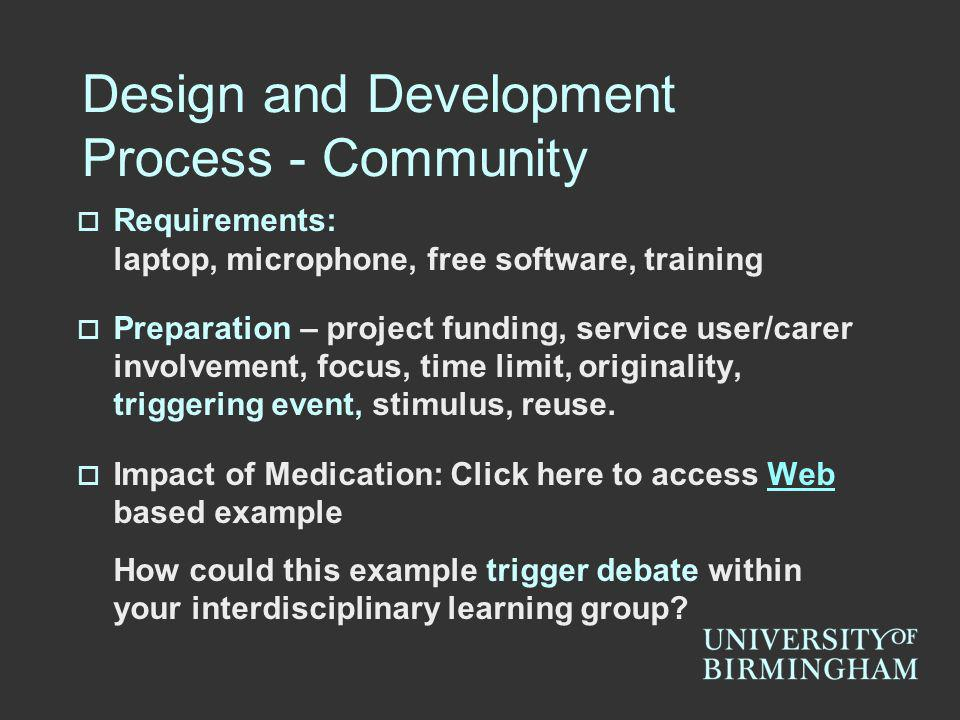 Design and Development Process - Community Requirements: laptop, microphone, free software, training Preparation – project funding, service user/carer