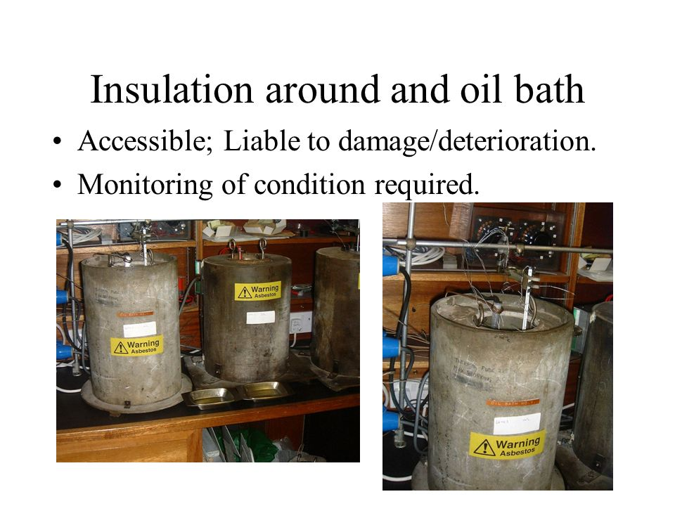Insulation around and oil bath Accessible; Liable to damage/deterioration.