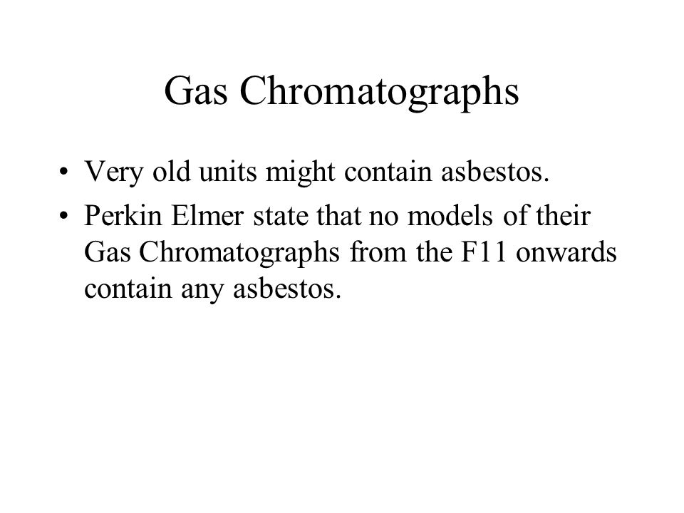 Gas Chromatographs Very old units might contain asbestos.