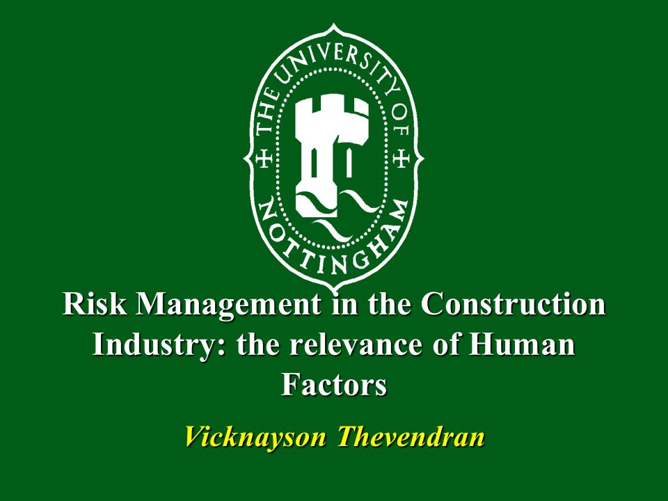 Risk Management in the Construction Industry: the relevance of Human Factors Vicknayson Thevendran