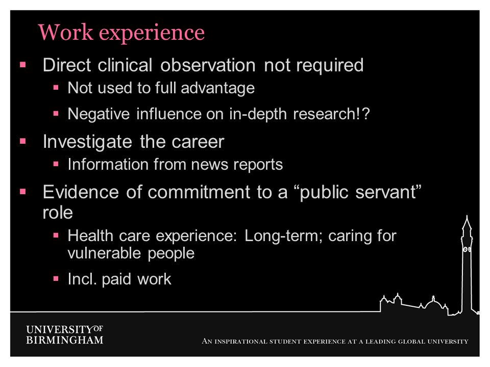 Work experience Direct clinical observation not required Not used to full advantage Negative influence on in-depth research!? Investigate the career I