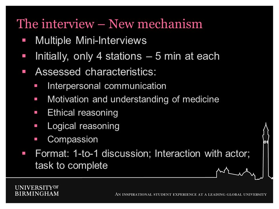The interview – New mechanism Multiple Mini-Interviews Initially, only 4 stations – 5 min at each Assessed characteristics: Interpersonal communicatio