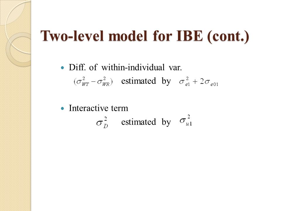 Two-level model for IBE (cont.) Diff. of within-individual var.
