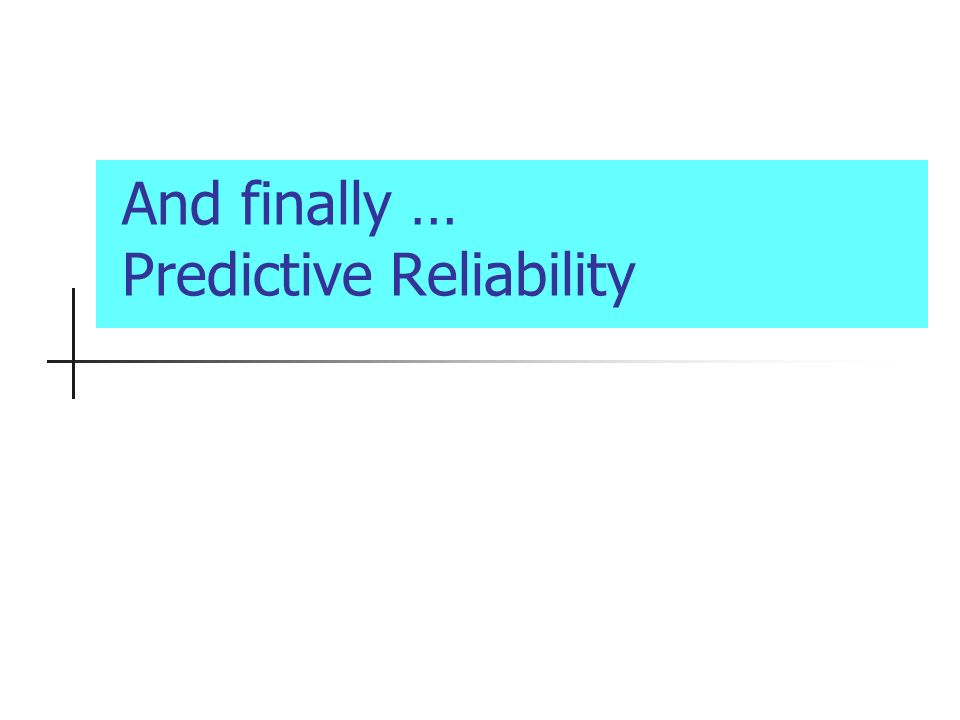 And finally … Predictive Reliability