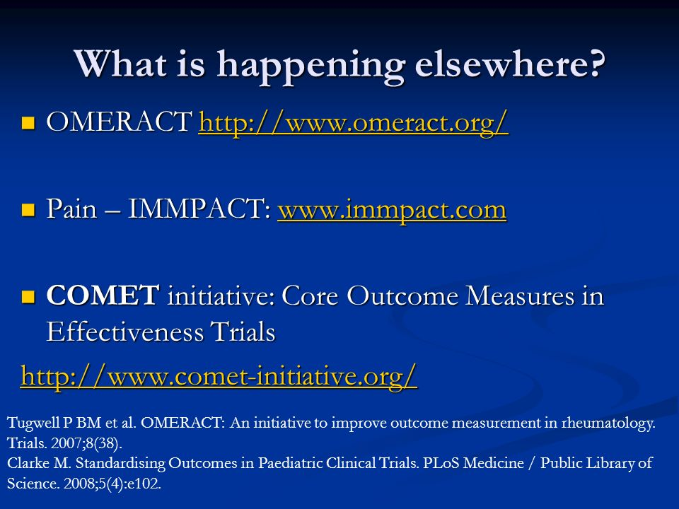What is happening elsewhere? OMERACT http://www.omeract.org/ OMERACT http://www.omeract.org/http://www.omeract.org/ Pain – IMMPACT: www.immpact.com Pa