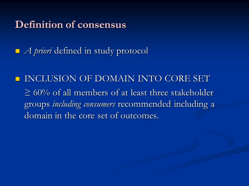 Definition of consensus A priori defined in study protocol A priori defined in study protocol INCLUSION OF DOMAIN INTO CORE SET INCLUSION OF DOMAIN IN