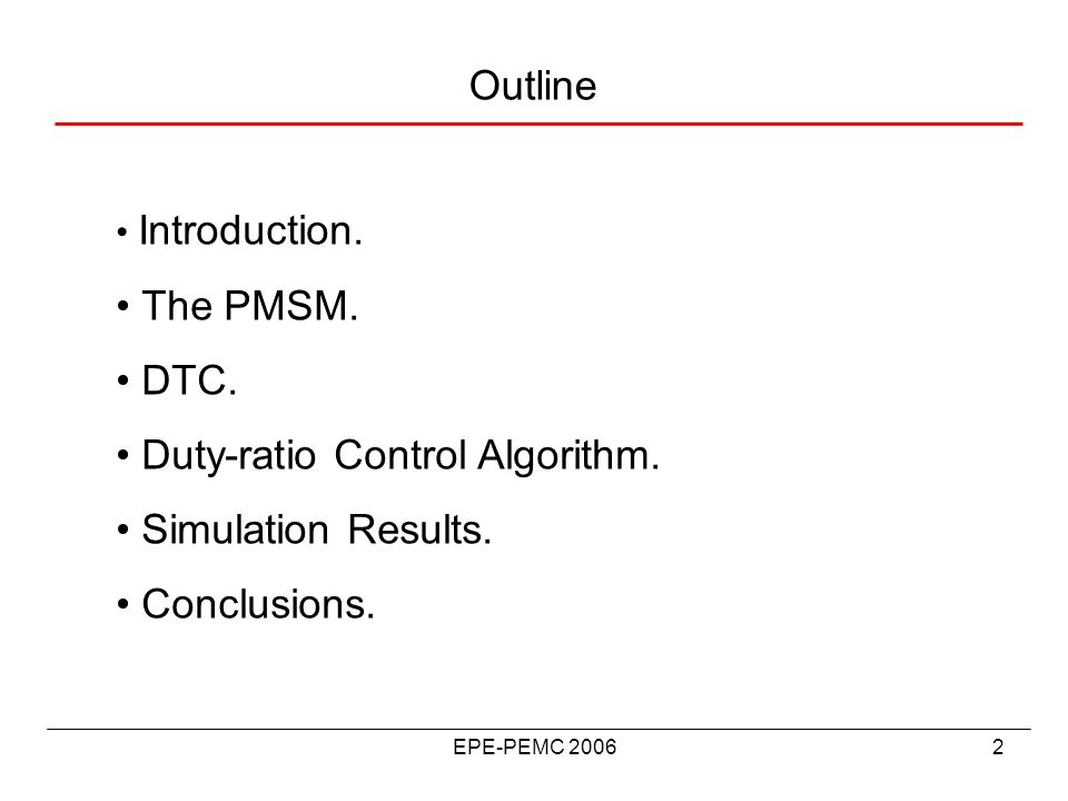 EPE-PEMC 20062 Outline Introduction. The PMSM. DTC. Duty-ratio Control Algorithm. Simulation Results. Conclusions.